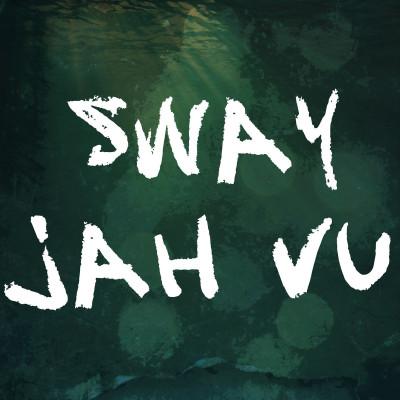 Sway Jah Vu