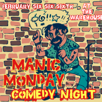 Manic Monday Comedy Night at the Warehouse