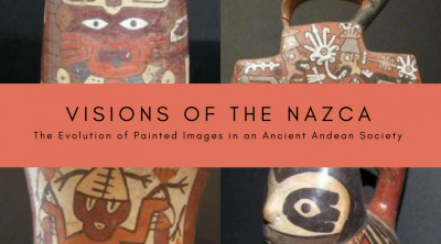 Visions of the Nazca: The Evolution of Painted Images in an Ancient Andean Society