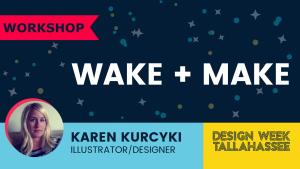 Wake + Make Workshop