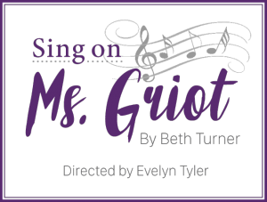 """Writing for Life Play Reading Series Presents A Workshop Production of """"Sing On, Ms. Griot"""""""