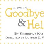 Writing for Life Play Reading Series Presents A Play Reading of Between Goodbye and Hello