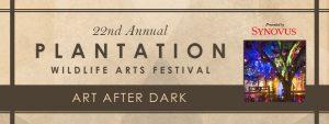Art After Dark - Plantation Wildlife Arts Festival