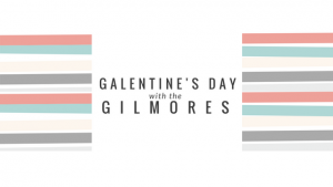 Galentine's Day with the Gilmores