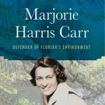 Marjorie Harris Carr: Defender of Florida's Environment