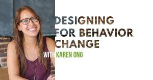 Designing for Behavior Change with Karen Ong