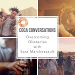 COCA Conversations: Overcoming Obstacles with Sara Marchessault