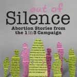 Out of Silence: Abortion Stories from the 1 in 3 Campaign