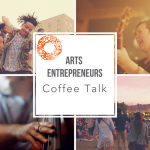 Arts Entrepreneurs Coffee Talk