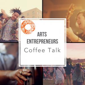 Arts Entrepreneurs Coffee Talk