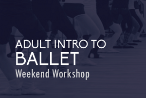 Adult Intro to Ballet Workshop