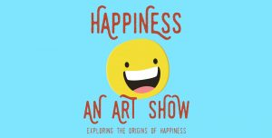 Happiness: An Art Show Hosted by The Fuzzy Pineapple