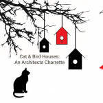 Cat & Bird Houses: An Architect's Charrette Opening Reception
