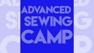 Advanced Sewing Camp