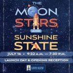 The Moon, Stars, and Sunshine State Launch Day and Opening Reception