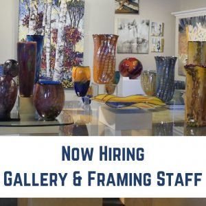 Now Hiring: Gallery & Framing Staff