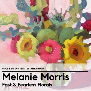 Master Artist Workshop: Melanie Morris Fast & Furious Florals