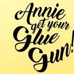 Annie Get Your Glue Gun