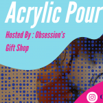 Acrylic Pour: Hosted By Obsession's Gift Shop