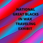 """National Great Blacks in Wax Traveling Exhibit """"S.T.E.A.Ming up History with Wax Figures"""""""