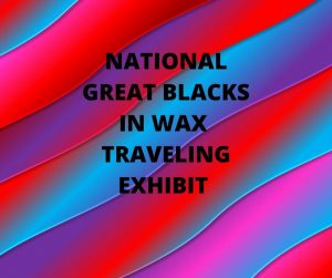 "National Great Blacks in Wax Traveling Exhibit ""S...."