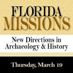 CURRENTLY CLOSED - Florida Missions: New Directions in Archaeology & History