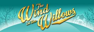 POSTPONED - Wind in The Willows the Musical