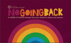 No Going Back: A COVID-19 Cultural Strategy Activation Guide for Artists and Activists