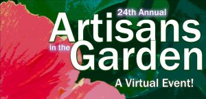 Artisans in the Garden Virtual Event!