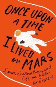 """Kate Greene with """"Once Upon a Time I Lived on Mars..."""