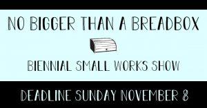 No Bigger Than a Breadbox Biennial Small Works Sho...