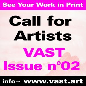 Call  for Artists : Print Issue N°02 - Vast Magaz...