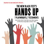 The New Black Fest's Hands Up: 7 Playwrights, 7 Testaments