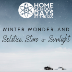 Home School Days - Winter Wonderland – Solstice, Stars and Sunlight (On-Site)