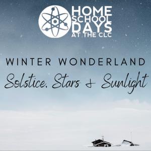 Home School Days - Winter Wonderland – Solstice, Stars and Sunlight (On-Site)