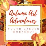 Autumn Art Adventures: Youth Garden Workshop