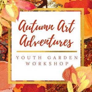 Autumn Art Adventures: Youth Garden Workshop