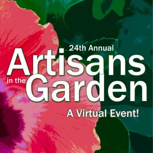 Artisans in the Garden: A Virtual Event