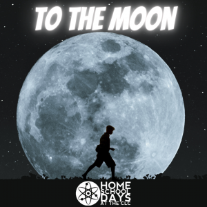 Home School Days - To the Moon (On Site)