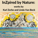 InZpired by Nature: works by Karl Zerbe and Linda Van Beck