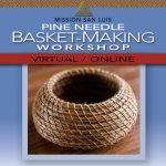 Virtual Pine-Needle Basket Workshop