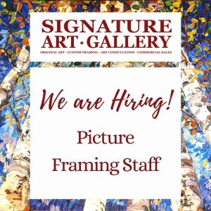 Now Hiring- Picture Framing Staff