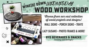 Wine(d) Down Wednesday - Wood Workshop