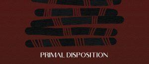 PRIMAL DISPOSITION