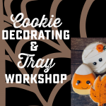 Fall/Halloween Cookie Decorating and DIY Cookie Tray Workshop